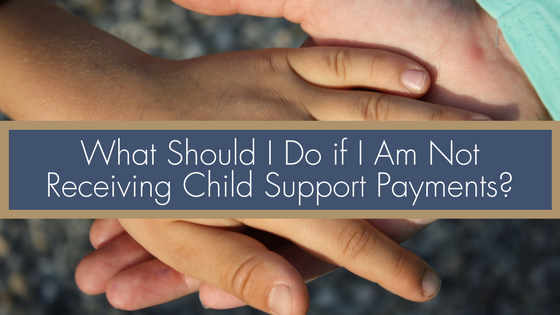 What Should I Do If I Am Not Receiving Child Support Payments? |