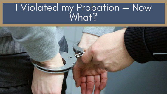 I Violated my Probation — Now What? |